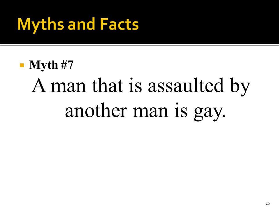 A man that is assaulted by another man is gay.