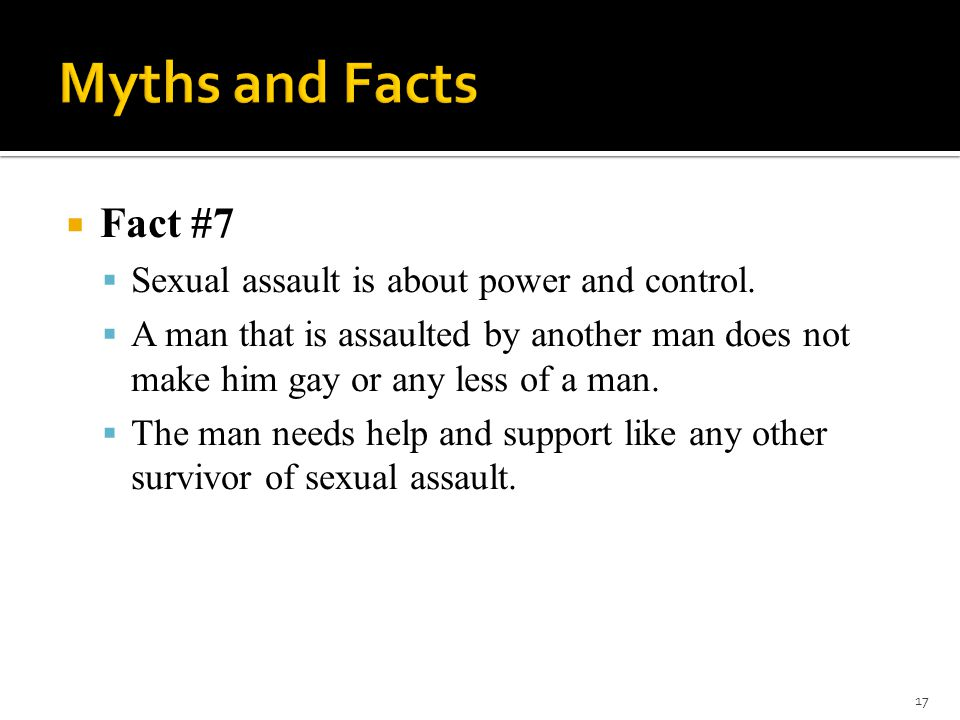 Myths and Facts Fact #7 Sexual assault is about power and control.