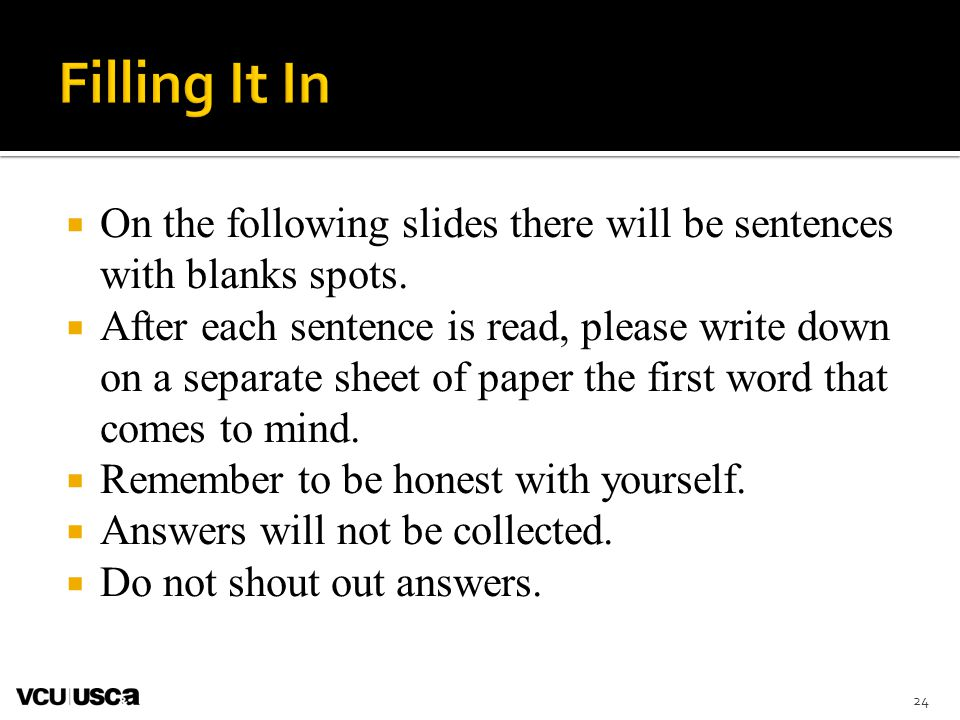 Filling It In On the following slides there will be sentences with blanks spots.