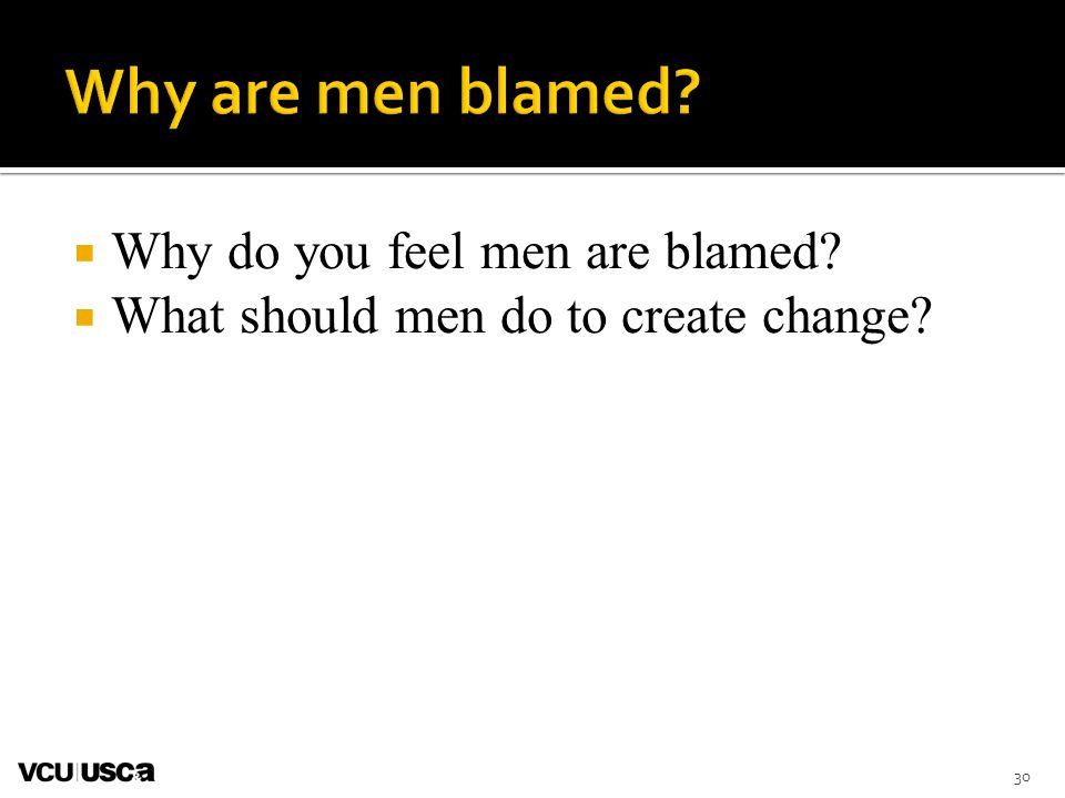 Why are men blamed Why do you feel men are blamed