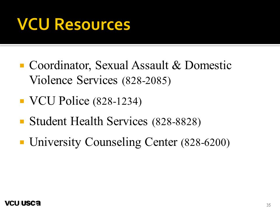 VCU Resources Coordinator, Sexual Assault & Domestic Violence Services (828-2085) VCU Police (828-1234)