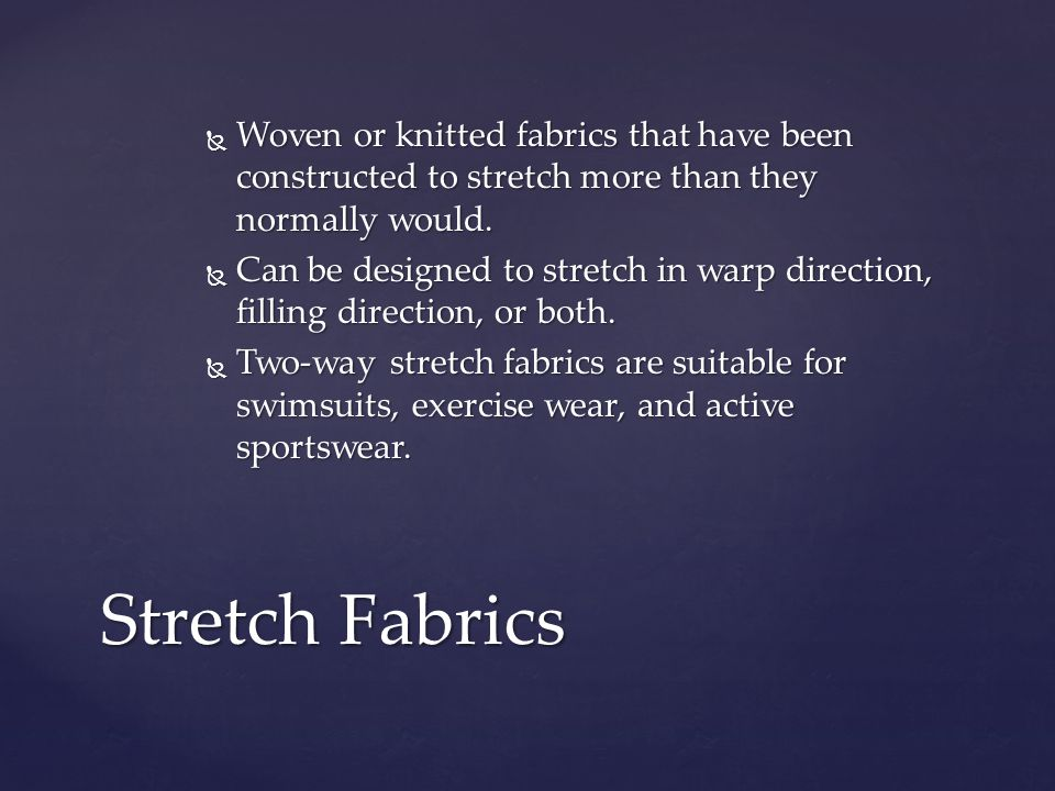 Woven or knitted fabrics that have been constructed to stretch more than they normally would.