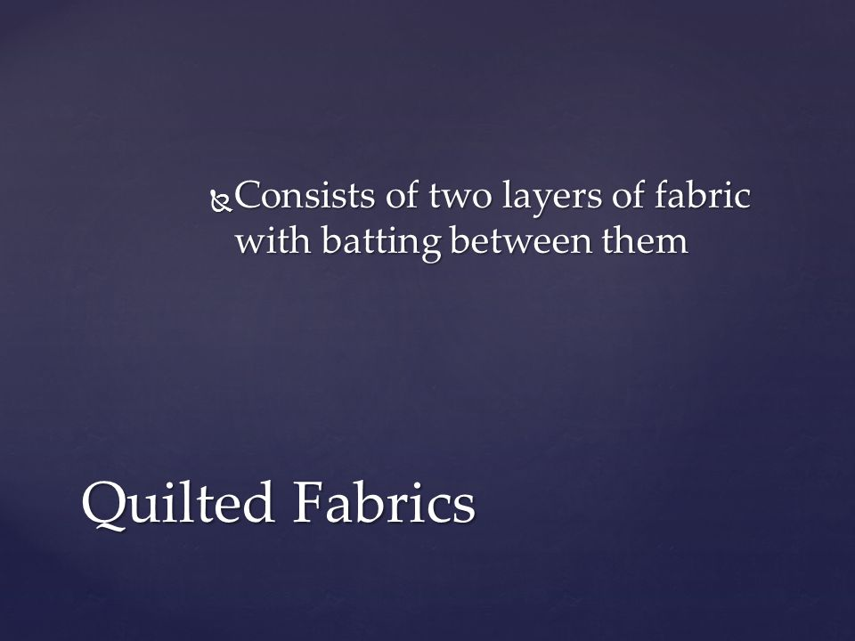 Consists of two layers of fabric with batting between them