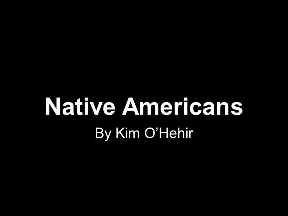 Native Americans By Kim O'Hehir