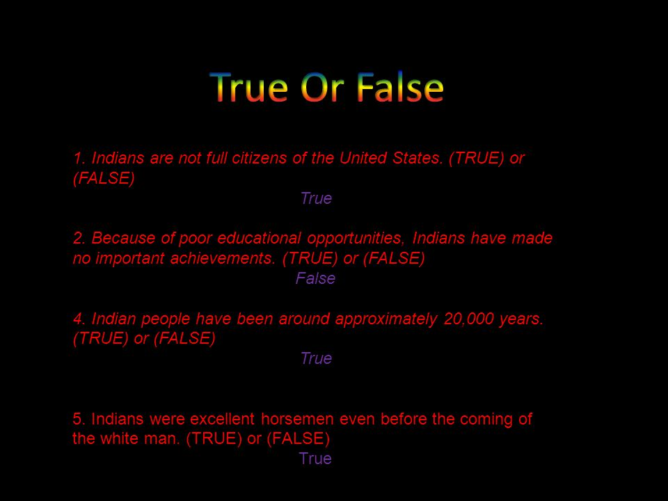 True Or False 1. Indians are not full citizens of the United States. (TRUE) or (FALSE) True.