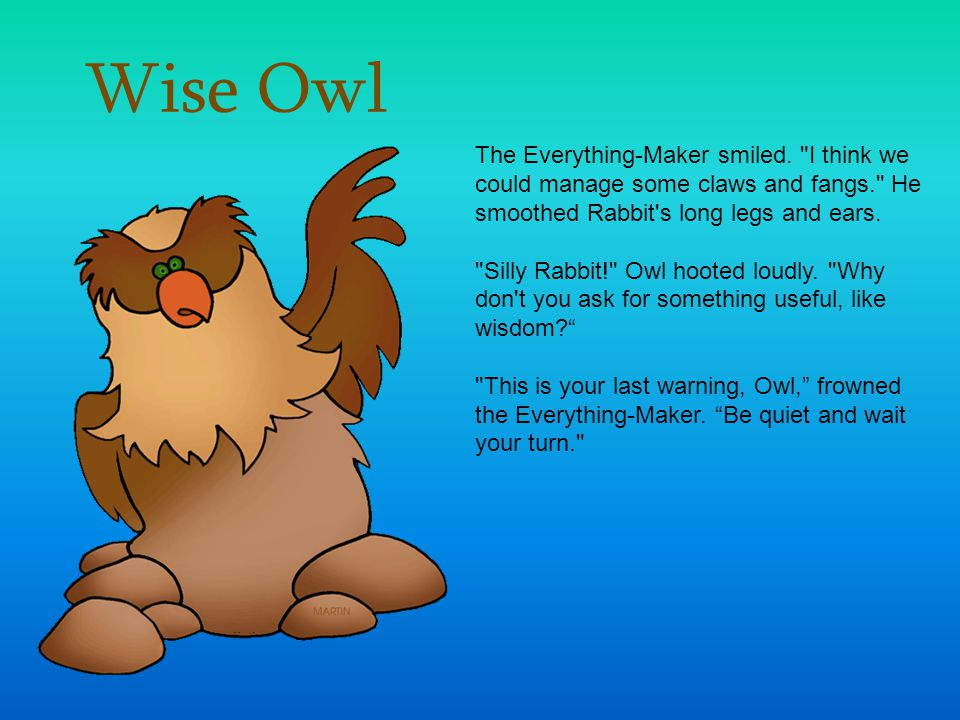 Wise Owl The Everything-Maker smiled. I think we could manage some claws and fangs. He smoothed Rabbit s long legs and ears.