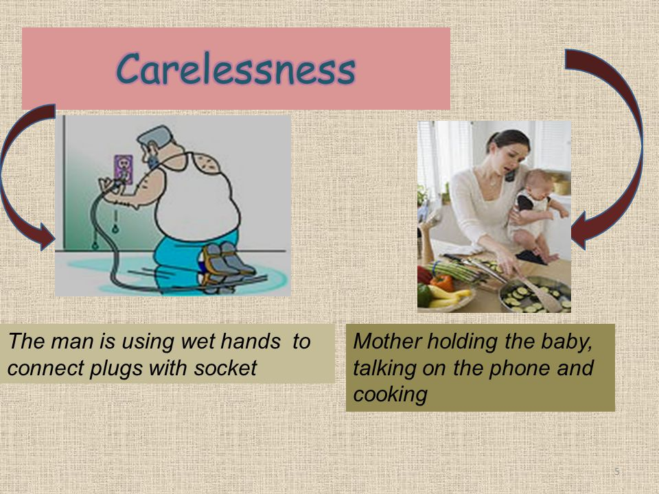 Carelessness The man is using wet hands to connect plugs with socket