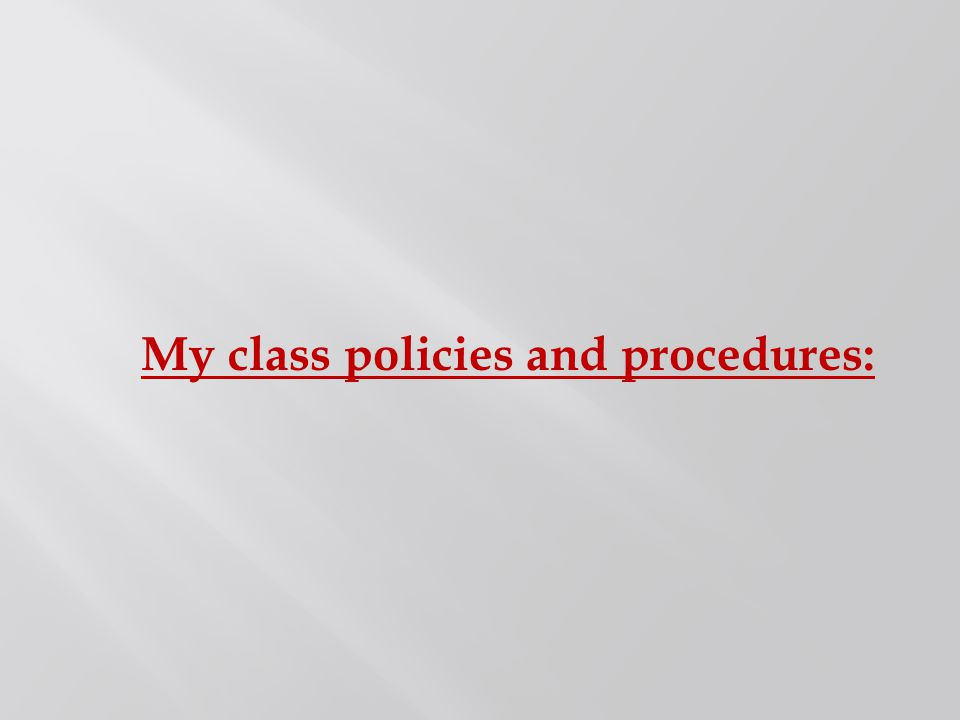 My class policies and procedures: