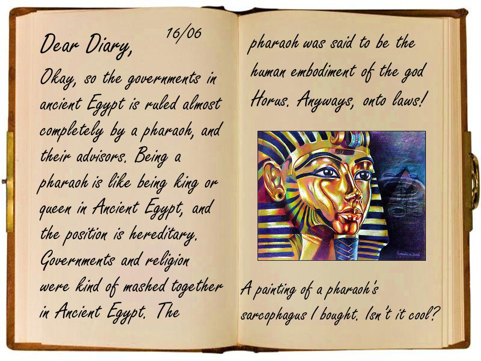Dear Diary, 16/06. pharaoh was said to be the human embodiment of the god Horus. Anyways, onto laws!