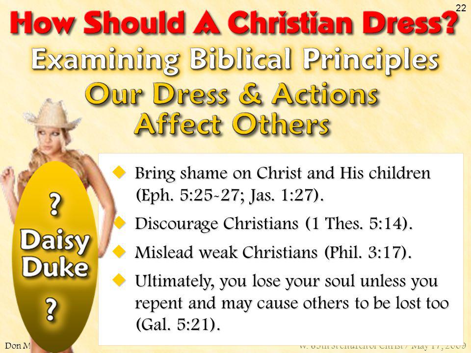 Bring shame on Christ and His children (Eph. 5:25-27; Jas. 1:27).