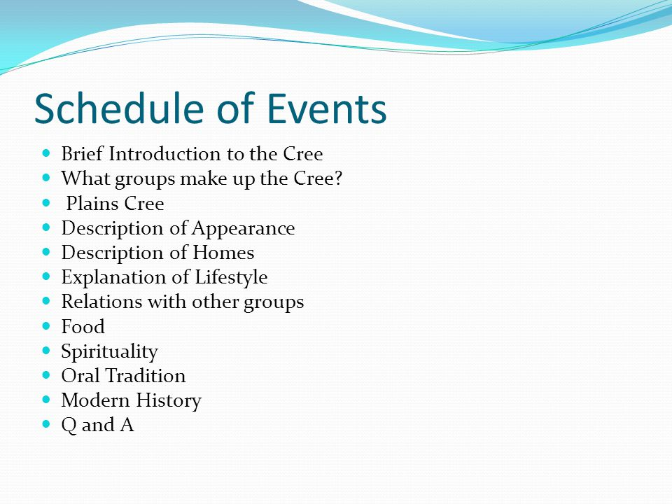 Schedule of Events Brief Introduction to the Cree