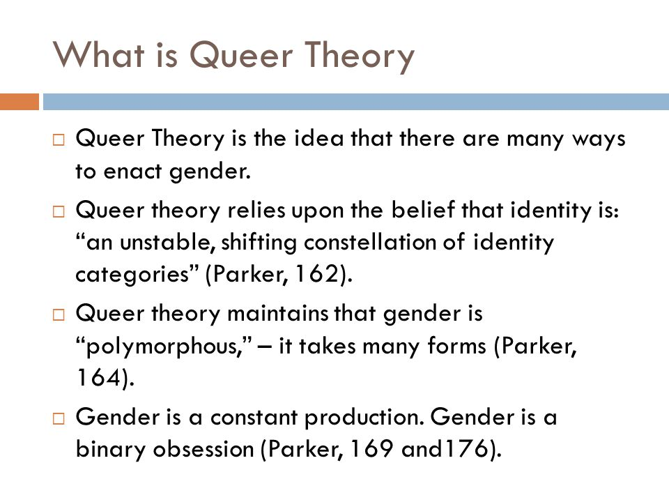 What is Queer Theory Queer Theory is the idea that there are many ways to enact gender.