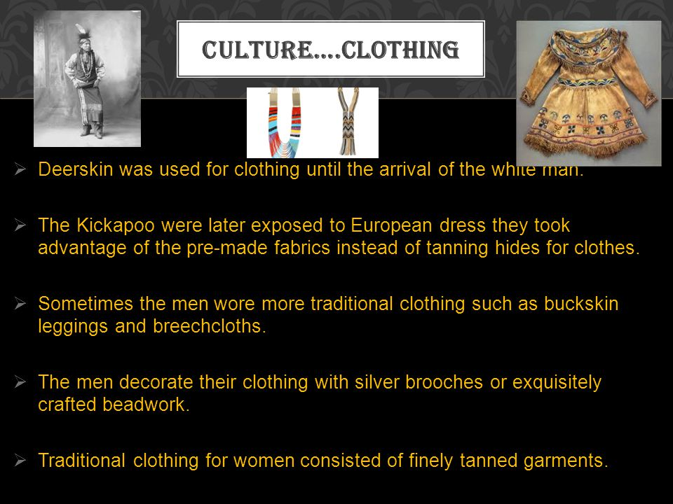 Culture….clothing Deerskin was used for clothing until the arrival of the white man.