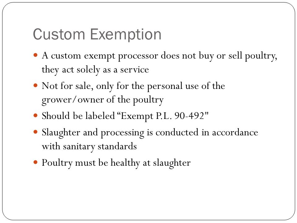 Custom Exemption A custom exempt processor does not buy or sell poultry, they act solely as a service.