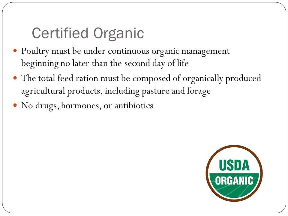 Certified Organic Poultry must be under continuous organic management beginning no later than the second day of life.