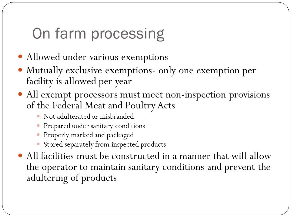 On farm processing Allowed under various exemptions