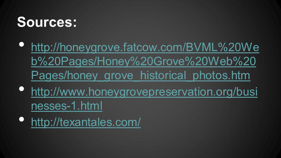 Sources: http://honeygrove.fatcow.com/BVML%20We b%20Pages/Honey%20Grove%20Web%20 Pages/honey_grove_historical_photos.htm.