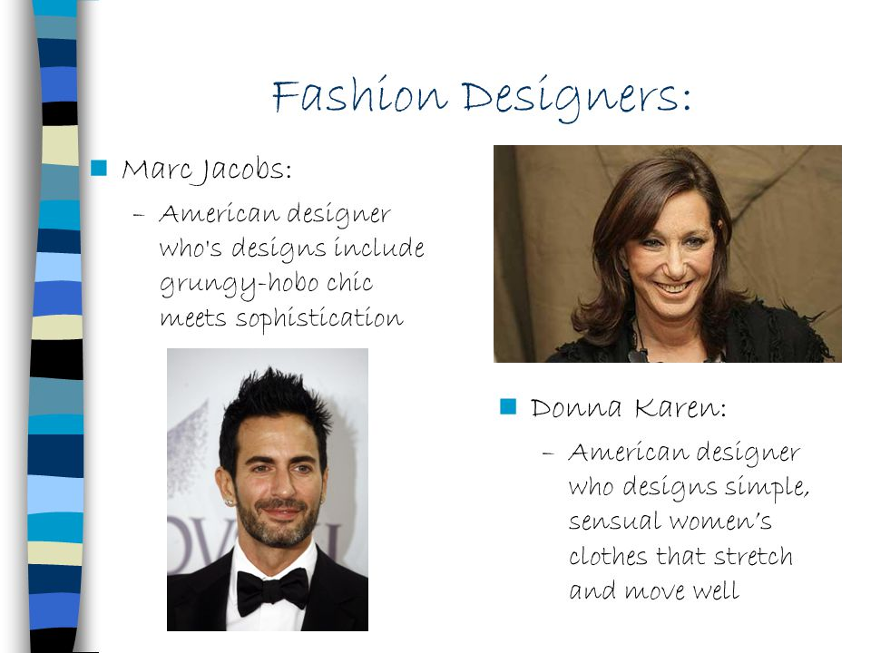 Fashion Designers: Marc Jacobs: Donna Karen: