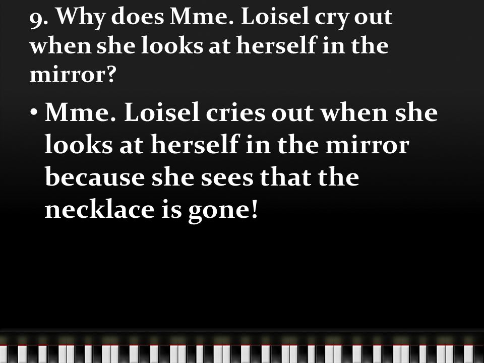 9. Why does Mme. Loisel cry out when she looks at herself in the mirror