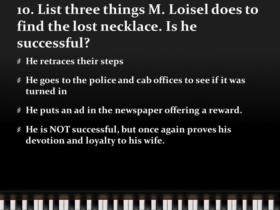 10. List three things M. Loisel does to find the lost necklace