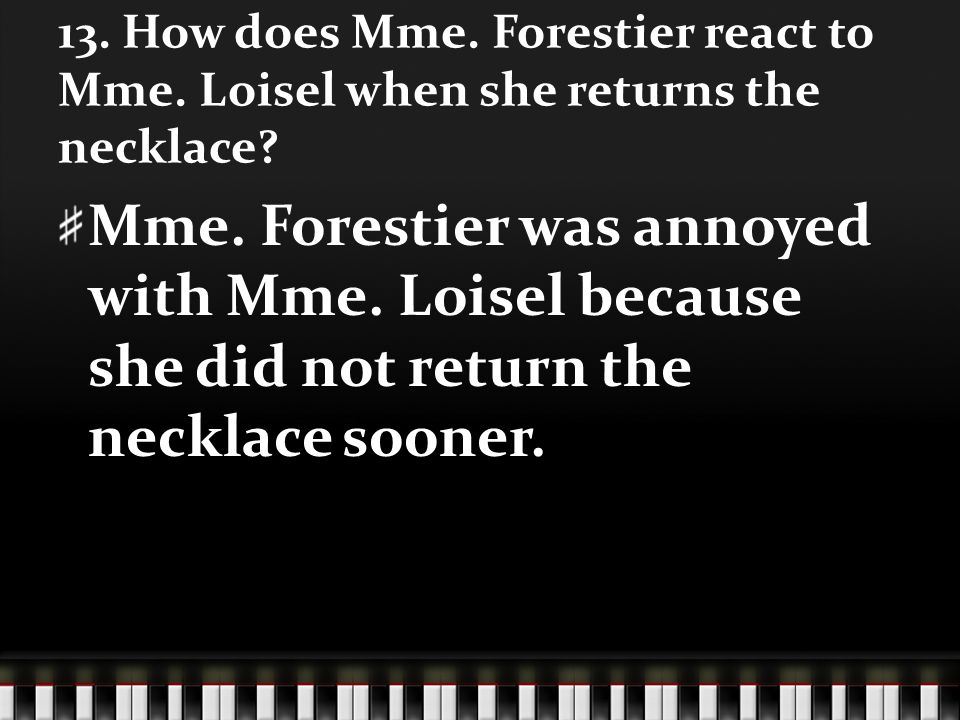 13. How does Mme. Forestier react to Mme