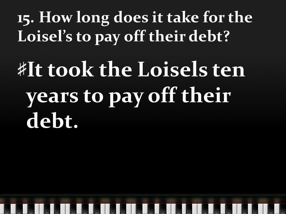 15. How long does it take for the Loisel's to pay off their debt