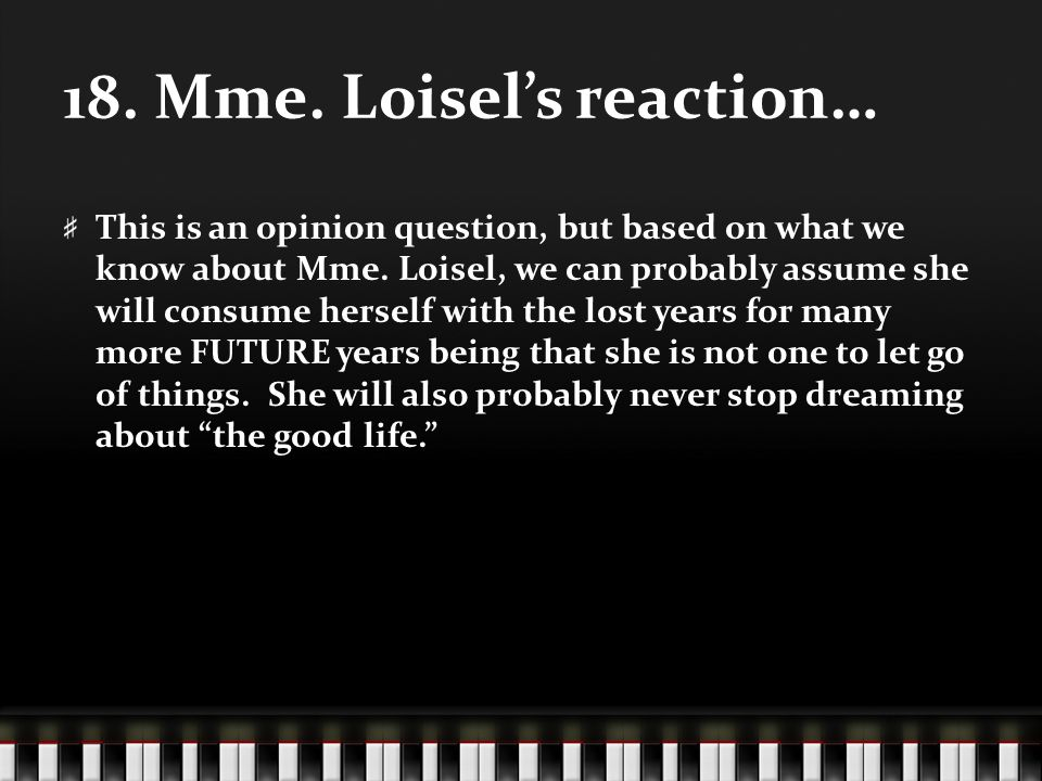18. Mme. Loisel's reaction…