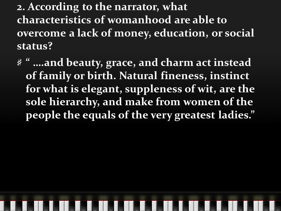 2. According to the narrator, what characteristics of womanhood are able to overcome a lack of money, education, or social status