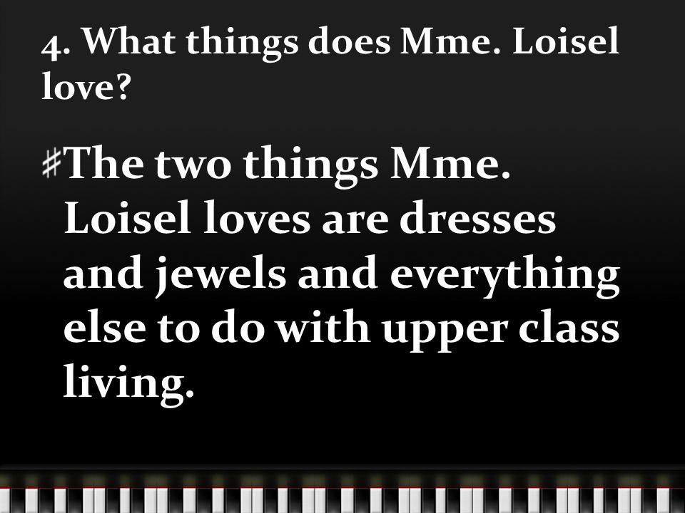 4. What things does Mme. Loisel love