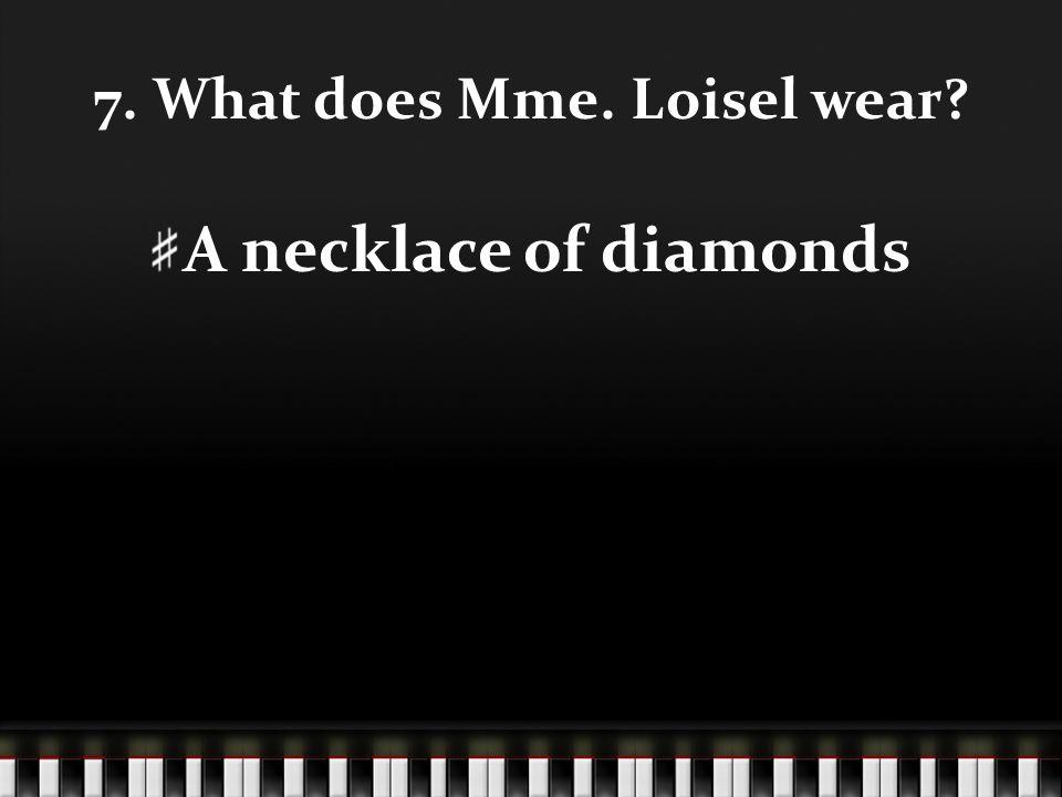 7. What does Mme. Loisel wear