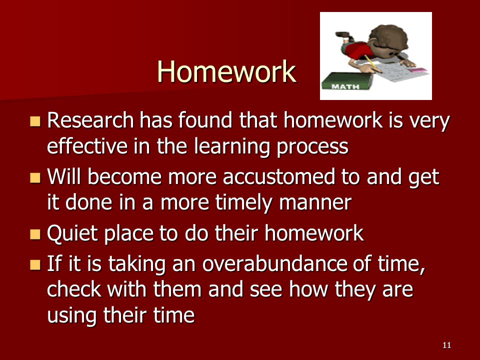 Homework Research has found that homework is very effective in the learning process.