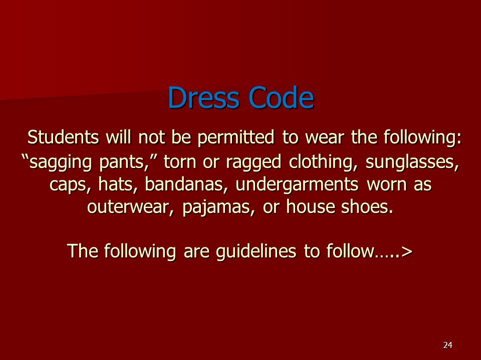 Dress Code Students will not be permitted to wear the following: sagging pants, torn or ragged clothing, sunglasses, caps, hats, bandanas, undergarments worn as outerwear, pajamas, or house shoes.