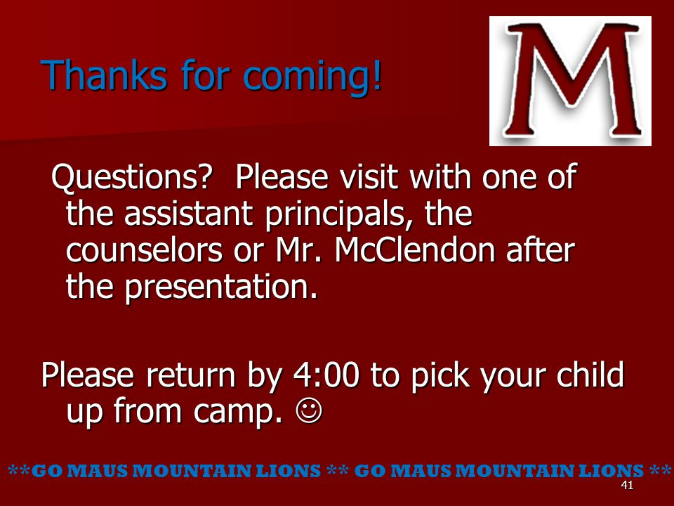 Thanks for coming! Questions Please visit with one of the assistant principals, the counselors or Mr. McClendon after the presentation.