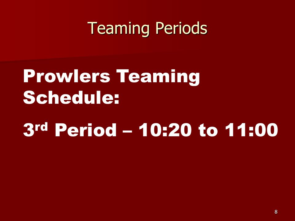 Prowlers Teaming Schedule: 3rd Period – 10:20 to 11:00