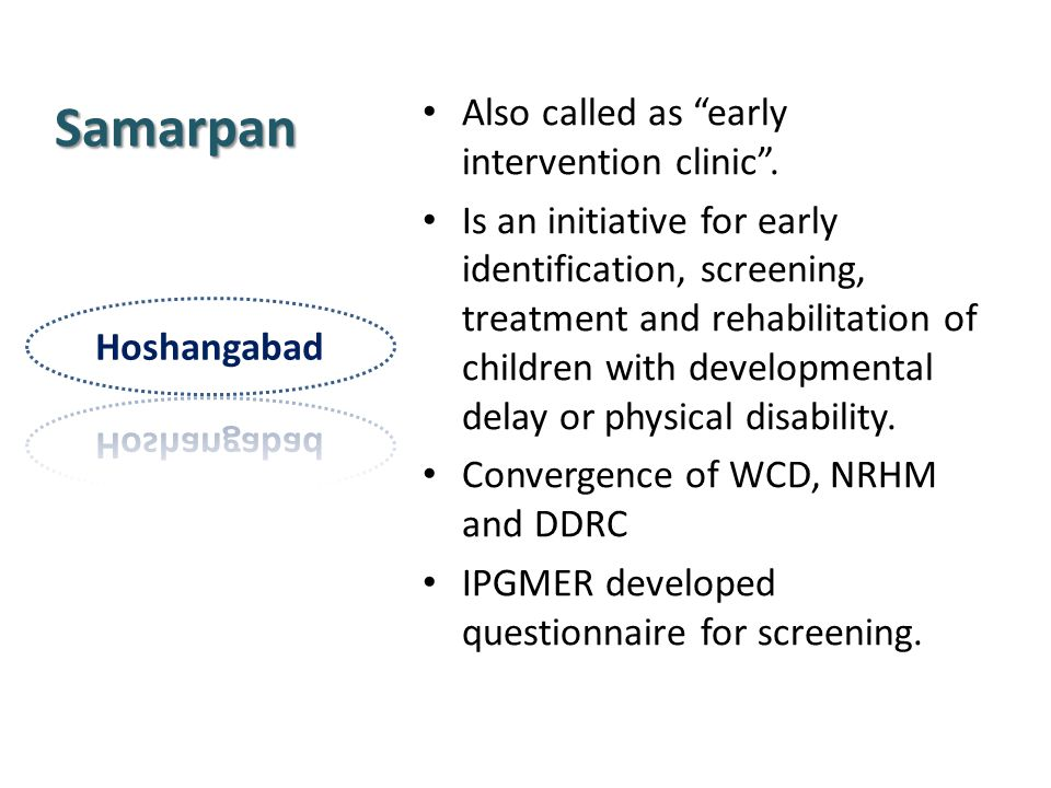 Samarpan Also called as early intervention clinic .