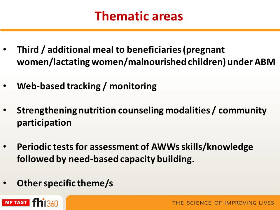 Thematic areas Third / additional meal to beneficiaries (pregnant women/lactating women/malnourished children) under ABM.