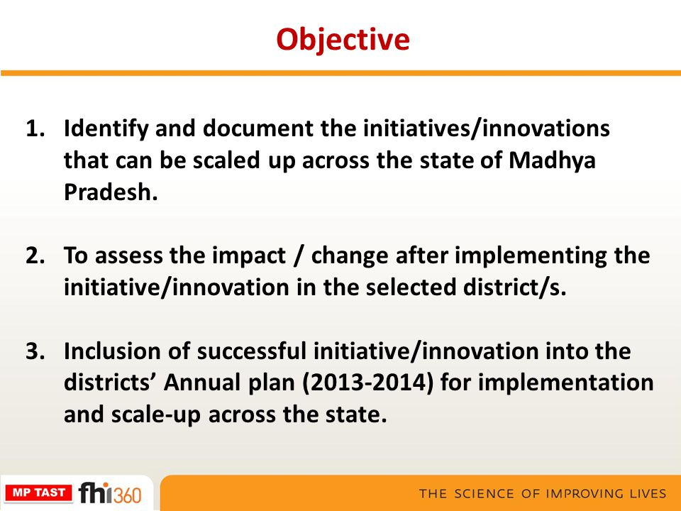 Objective Identify and document the initiatives/innovations that can be scaled up across the state of Madhya Pradesh.