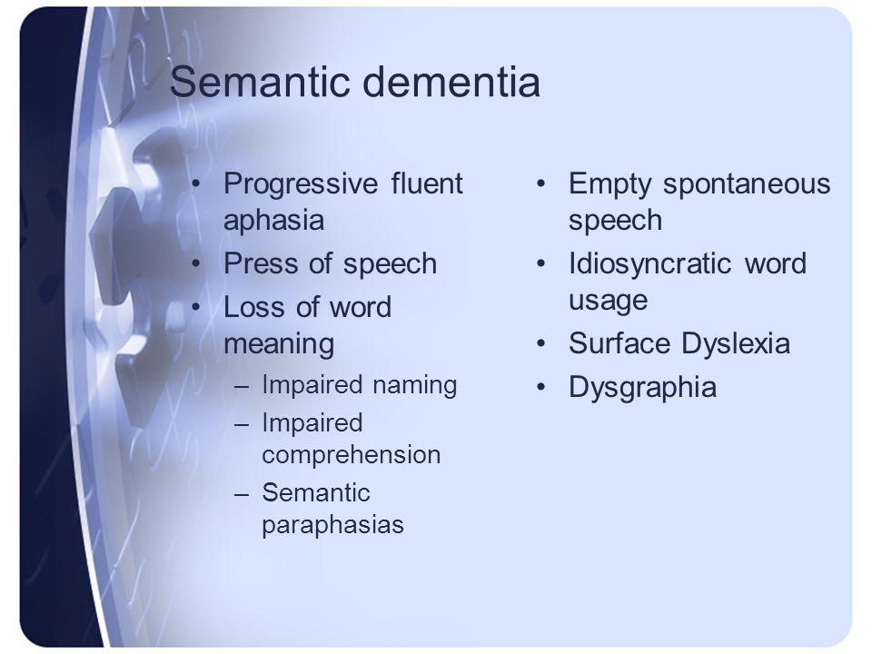 Semantic dementia Progressive fluent aphasia Press of speech