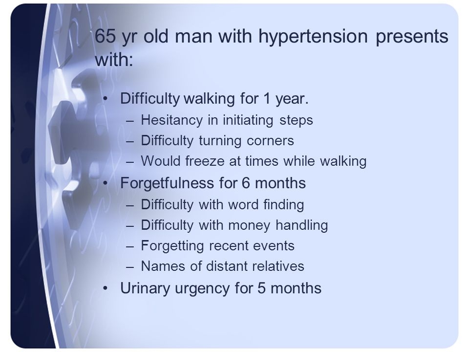 65 yr old man with hypertension presents with: