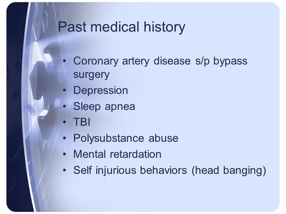 Past medical history Coronary artery disease s/p bypass surgery