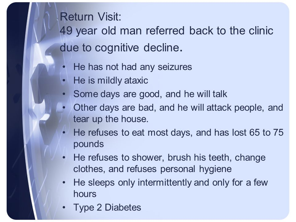 Return Visit: 49 year old man referred back to the clinic due to cognitive decline.