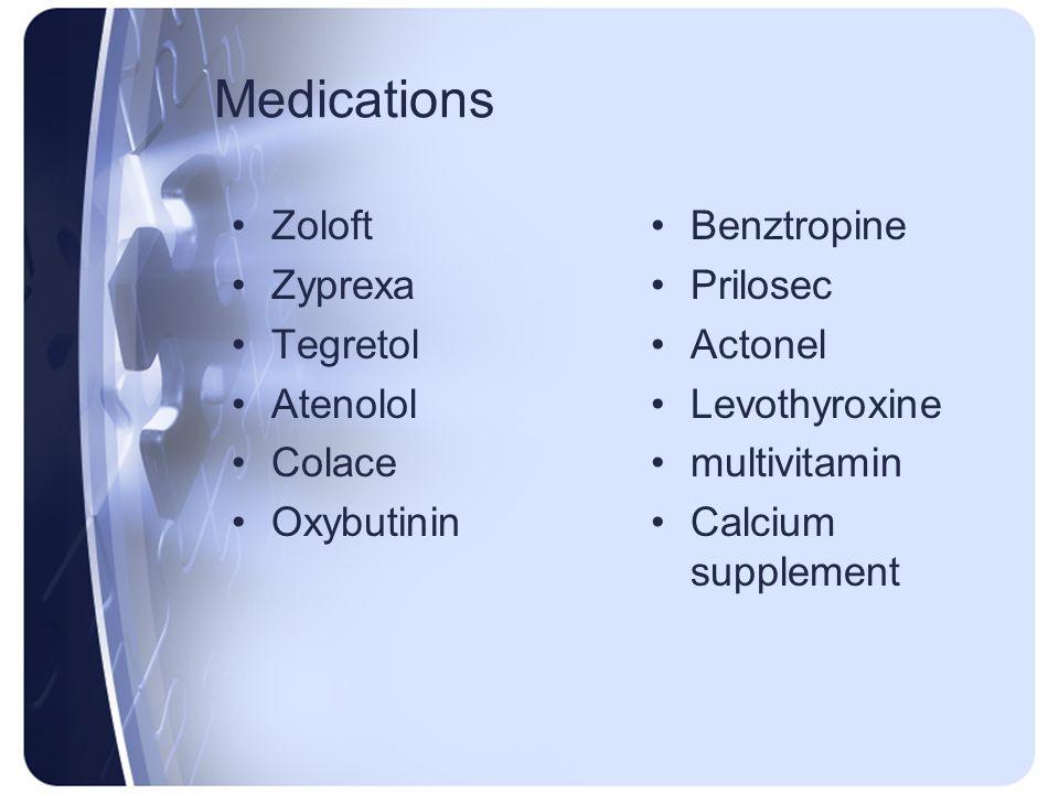Medications Zoloft Zyprexa Tegretol Atenolol Colace Oxybutinin