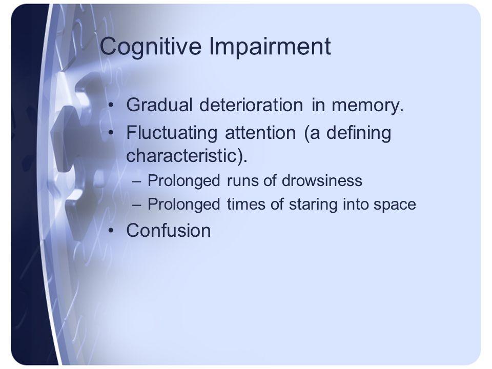 Cognitive Impairment Gradual deterioration in memory.