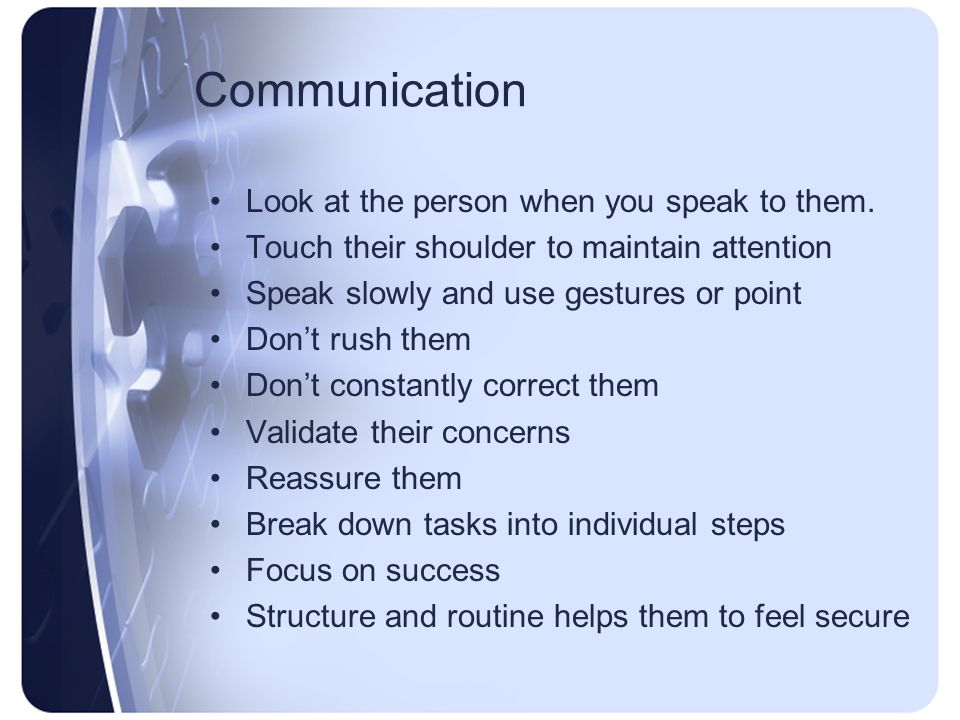 Communication Look at the person when you speak to them.