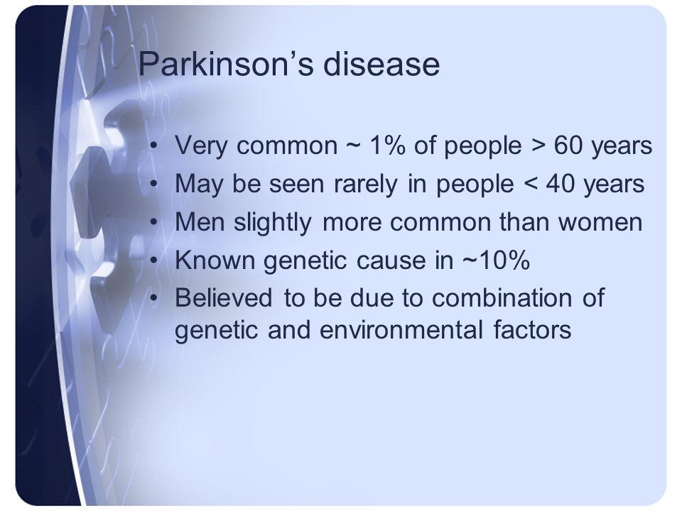 Parkinson's disease Very common ~ 1% of people > 60 years