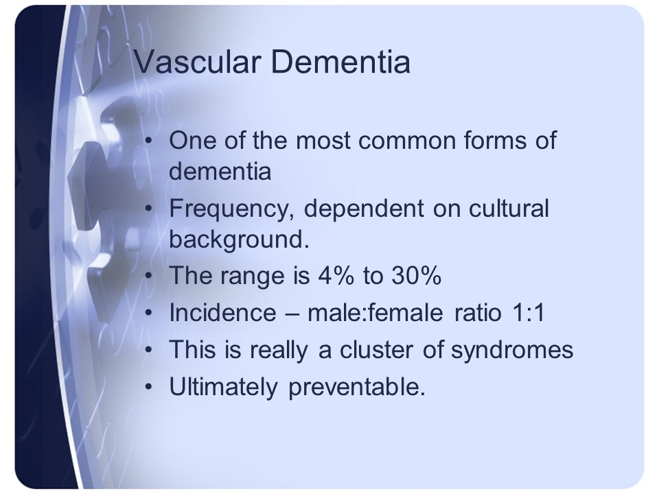 Vascular Dementia One of the most common forms of dementia