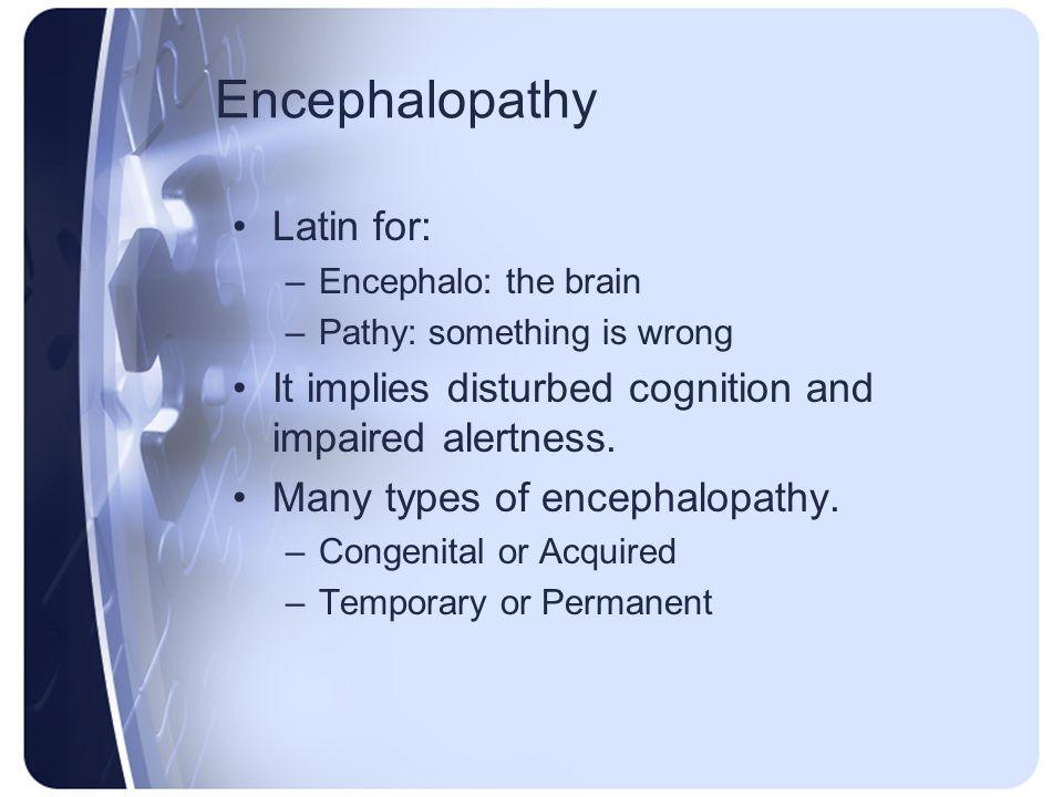 Encephalopathy Latin for: