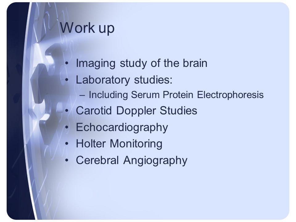Work up Imaging study of the brain Laboratory studies: