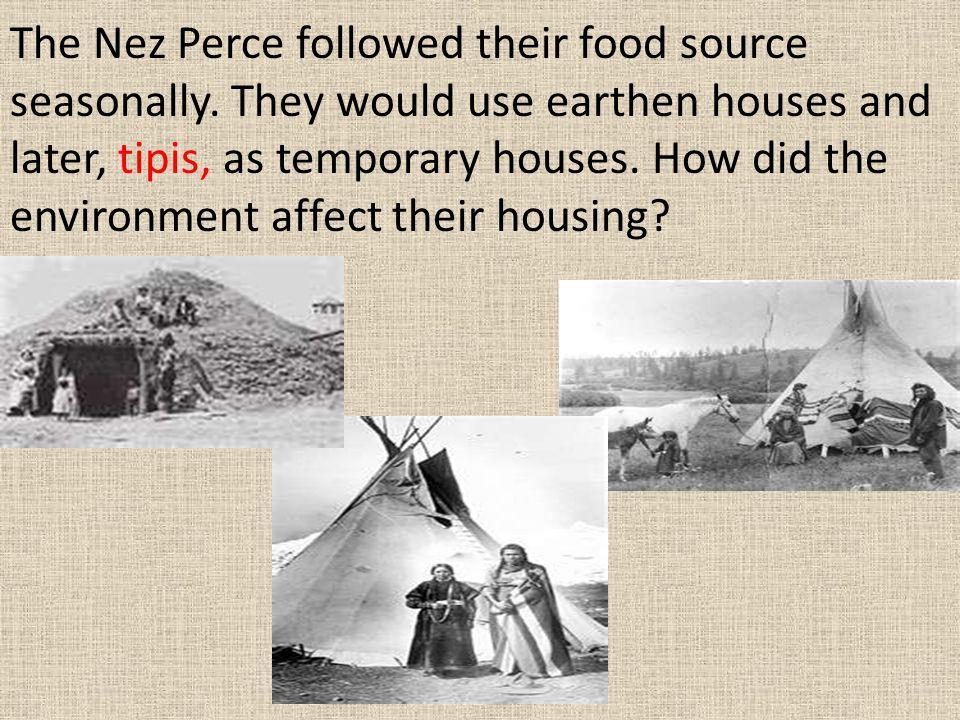 The Nez Perce followed their food source seasonally