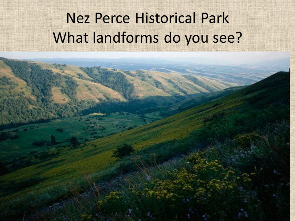 Nez Perce Historical Park What landforms do you see